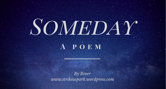 Someday: A Poem by River. Image made with Canva.