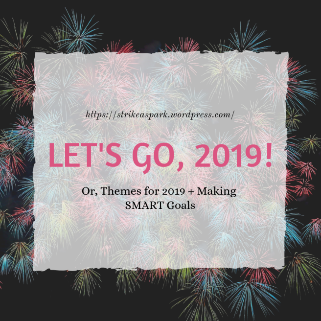 Let's Go, 2019! Or, Themes for 2019 + Making SMART Goals